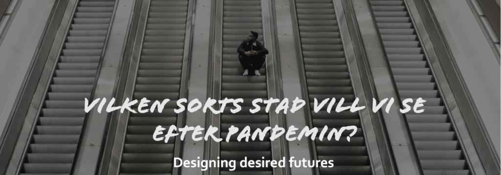 Vilken sorts stad vill vi se efter pandemin? Designing desired futures.
